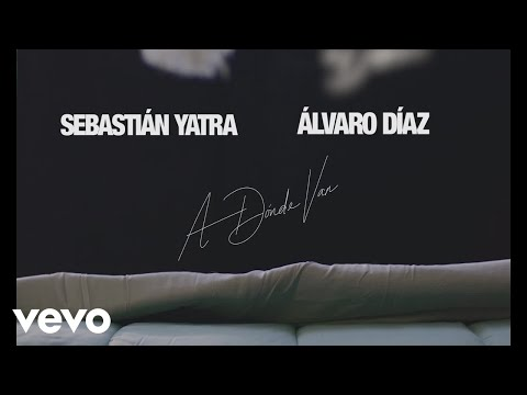 Sebastián Yatra, Álvaro Díaz – A Dónde Van (Official Lyric Video)