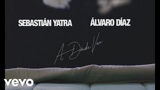 Sebastián Yatra, Álvaro Díaz - A Dónde Van (Official Lyric Video)