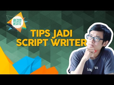 Tips Jadi  Script Writer- Begini Begitu Episode 7