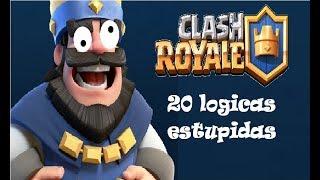 20 logicas estupidas de clash royale 20 stupid logic of clash royale