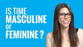 Ask a French Teacher - Is time masculine or feminine?