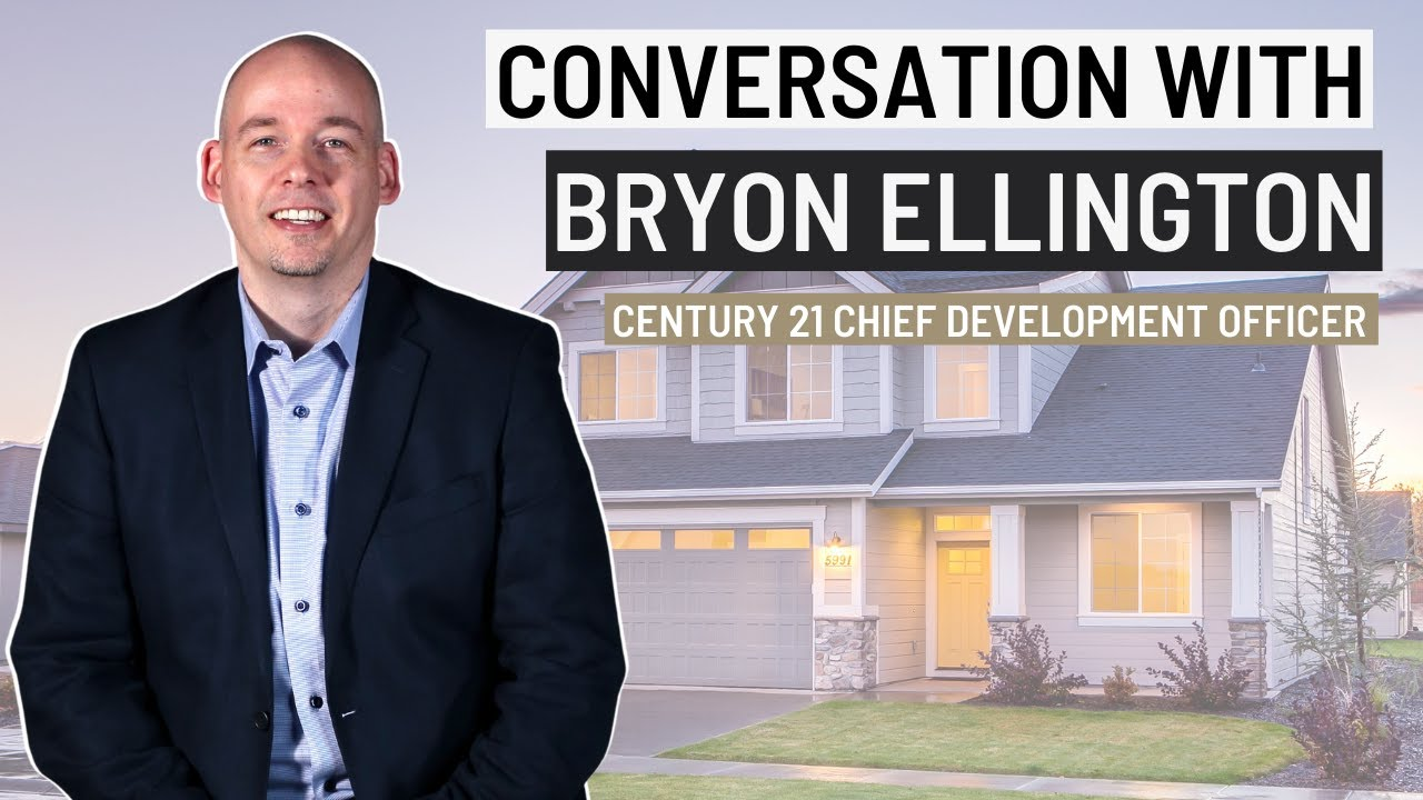 Conversation with Bryon Ellington - CENTURY 21 Chief Development Officer