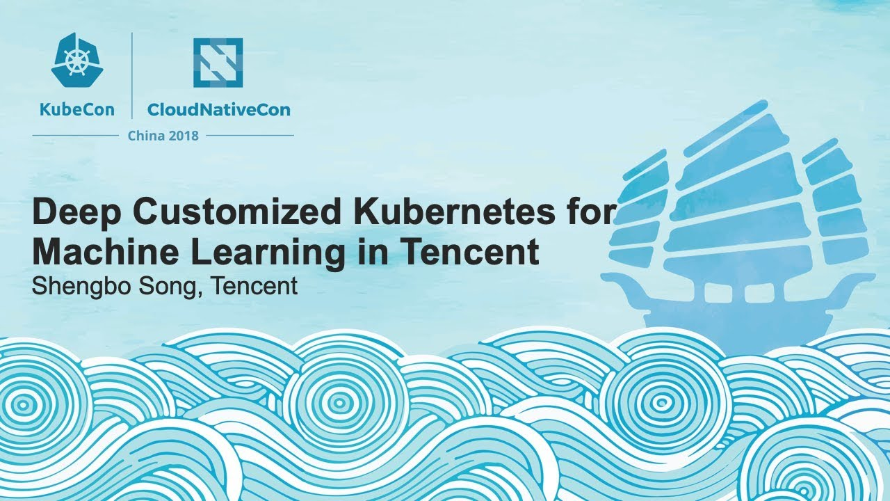 Deep Customized Kubernetes for Machine Learning in Tencent - Shengbo Song, Tencent