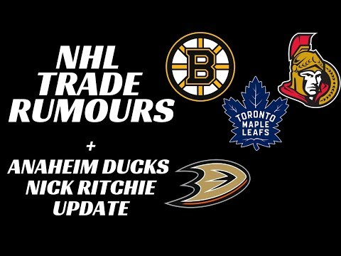 NHL Trade Rumours - Bruins, Leafs + Senators + Ducks Ritchie Update