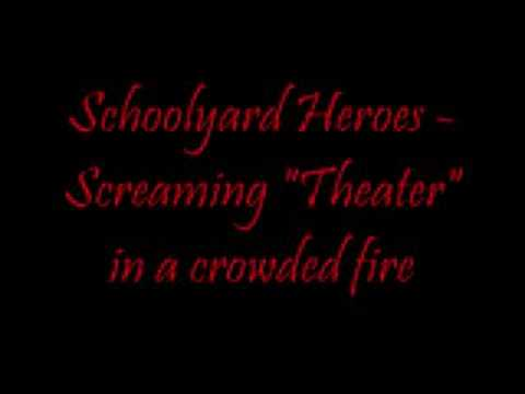 "Schoolyard Heroes - Screaming ""Theater"" in a crowded fire"