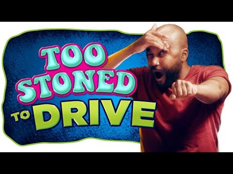 Yes, Youre Too Stoned to Drive