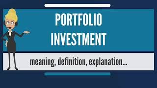 What is PORTFOLIO INVESTMENT? What does PORTFOLIO INVESTMENT mean?