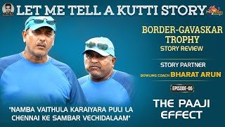 Let me tell a Kutti Story: The Paaji Effect | Bharat Arun | Border-Gavaskar Trophy | E5