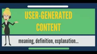 What is USER-GENERATED CONTENT? What does USER-GENERATED CONTENT mean?