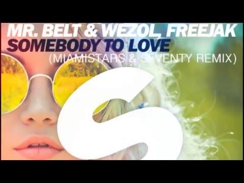 Mr.Belt & Wezol,Freejak - Somebody To Love (Miamistars & Seventy Remix)