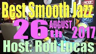 BEST SMOOTH JAZZ SHOW (26th August 2017 ) Host Rod Lucas