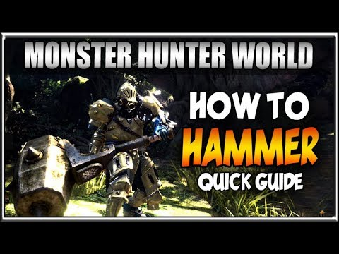 How To Hammer, Quick! Monster Hunter World Guides and Weapon Tutorials!