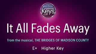 It All Fades Away  E+  from The Bridges Of Madison County  (karaoke piano)  with Lyrics