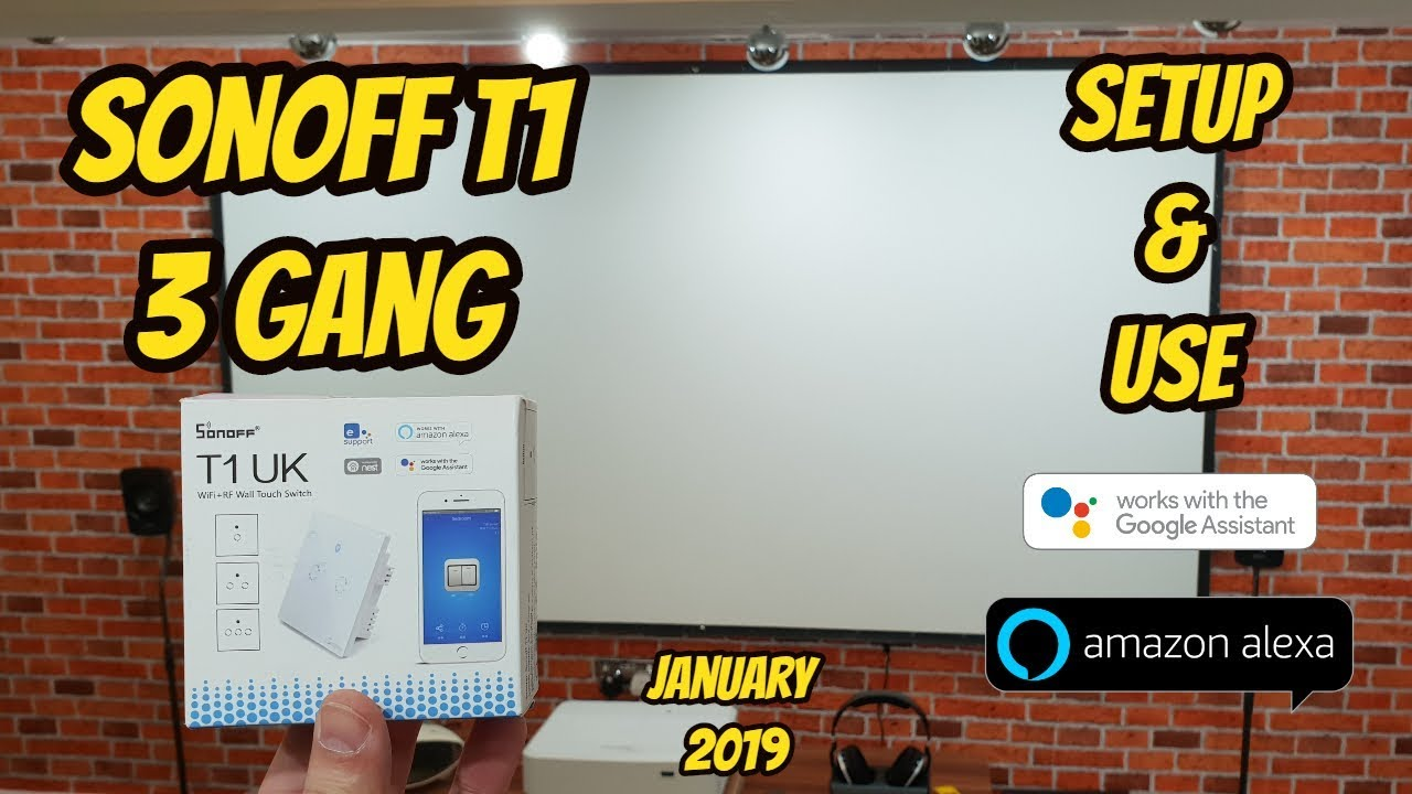 SONOFF T1 UK 3 GANG: REVIEW, SETUP, CONFIGURATION WITH AMAZON ALEX & GOOGLE  HOME AUTOMATION 2019