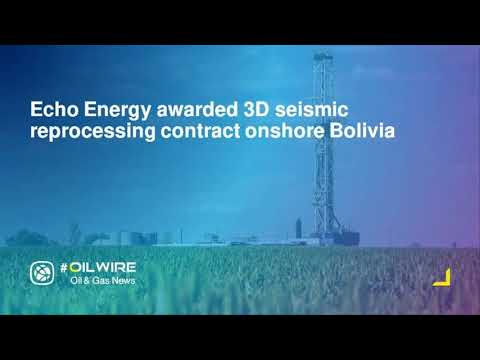 Echo Energy awarded 3D seismic reprocessing contract onshore Bolivia