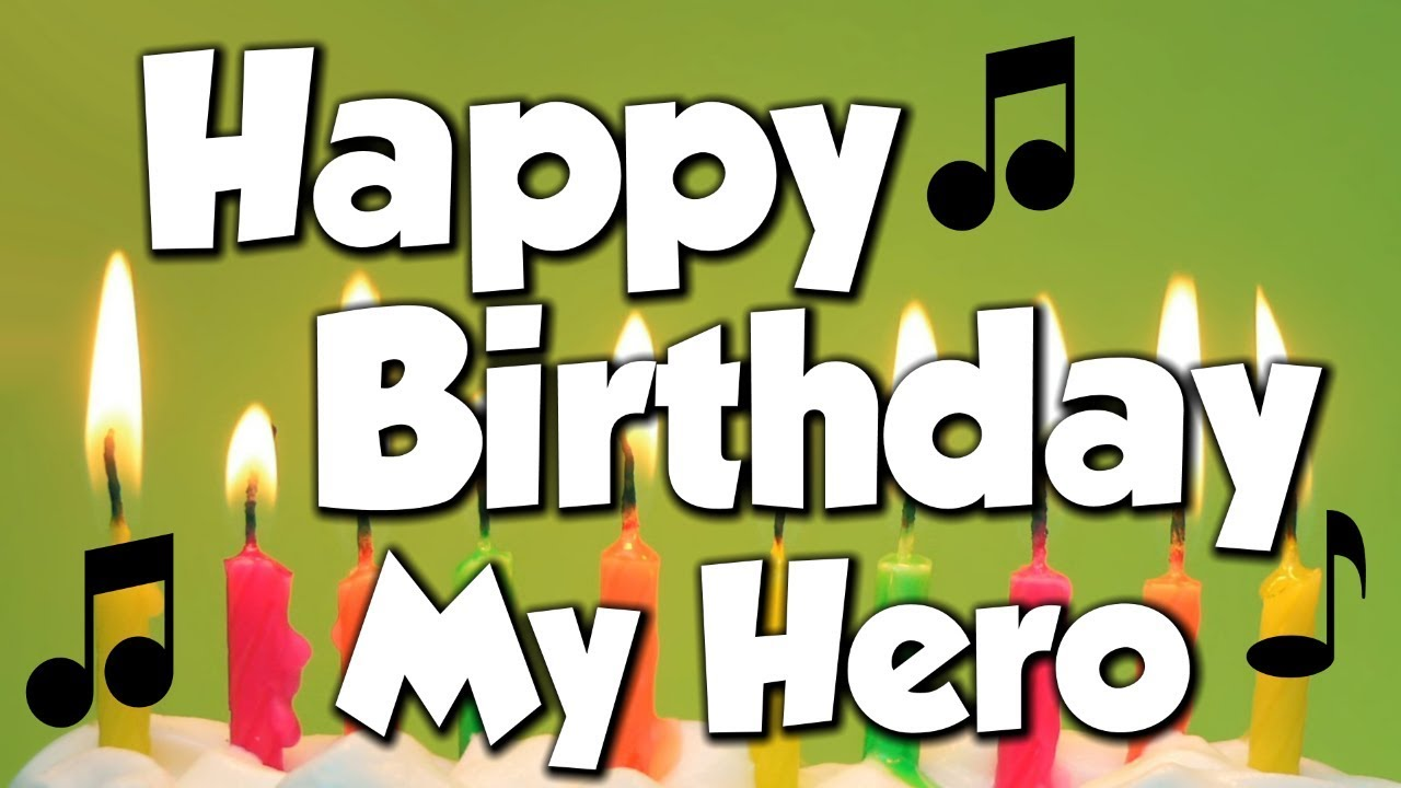 Happy Birthday My Hero A Happy Birthday Song
