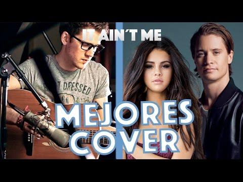 IT AIN'T ME - Selena Gomez & Kygo   MEJORES COVER