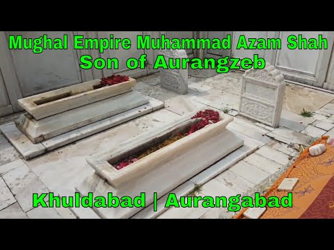 Mughal Empire Muhammad Azam Shah Son of Aurangzeb Tomb | Khuldabad | Aurangabad