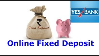 How to book Yes Bank Online Fixed Deposit - FD Tutorial
