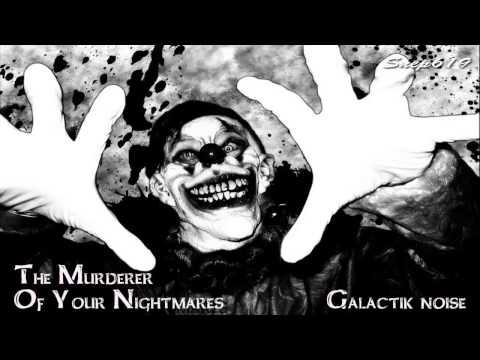 THE MURDERER OF YOUR NIGHTMARES//GALACTIK NOISE//DJ SET MINIMAL PROGRESSIVE