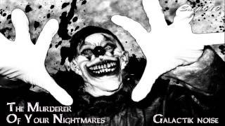 THE MURDERER OF YOUR NIGHTMARES//GALACTIK NOISE//DJ SET MINIMAL PROGRESSIVE