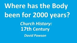 church history part 5 17th century 1600s david pawson