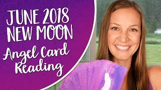 June New Moon Angel Card Reading - Angel Messages for the Week of June 10-16 2018