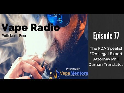 Vape Radio 77: The FDA Speaks! FDA Legal Expert Attorney Phil Daman Translates