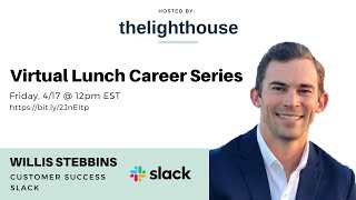 thelighthouse x Willis Stebbins, Customer Success @ Slack
