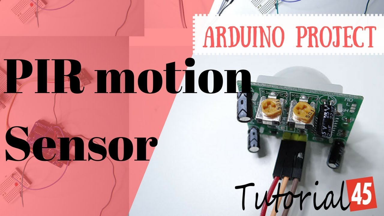 Arduino Projects: PIR Motion Sensor - Tutorial45