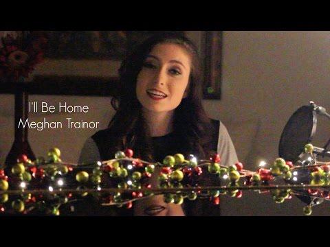 I'll Be Home - Meghan Trainor (Cover)