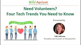 Wild Apricot Expert Webinar: Need Volunteers  Four Tech Trends You Need to Know