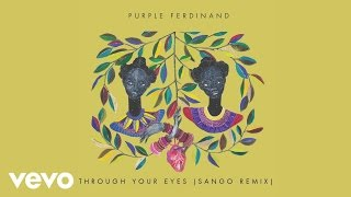 Purple Ferdinand - Through Your Eyes (Sango Remix) [Audio]