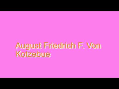 How to Pronounce August Friedrich F. Von Kotzebue