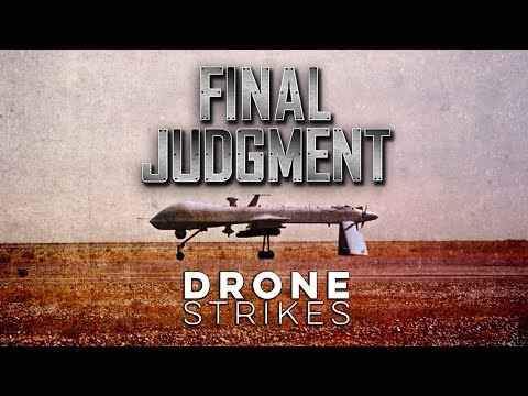 Is Drone Warfare The Lesser Of Two Evils? FINAL JUDGMENT