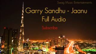 Garry Sandhu - Jaanu (Full Audio) HD.