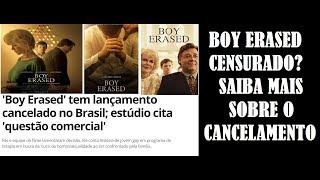 BOY ERASED CENSURADO? SAIBA MAIS SOBRE O MOTIVO DE CANCELAMENTO DO FILME