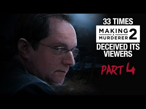 MAKING A MURDERER 2 | 33 times it deceived its viewers [PART 4]