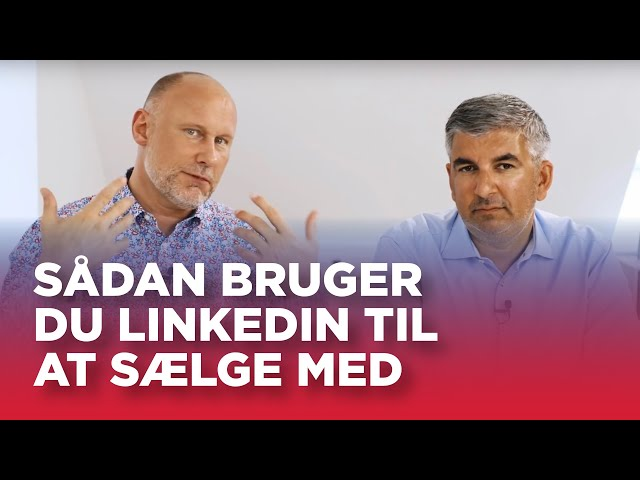 #10A: Sådan bruger du LinkedIn til at sælge med