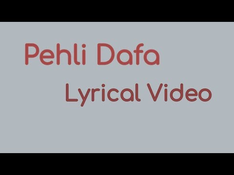 PEHLI DAFA FULL SONG and Lyrical Video - ATIF ASLAM | LLEANA D'CRUZ