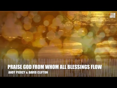 PRAISE GOD FROM WHOM ALL BLESSINGS FLOW - Andy Piercy [HD]