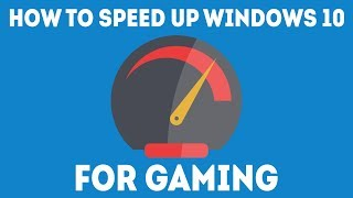 How to Speed Up Windows 10 for Gaming [2018] - VERY EASY GUIDE