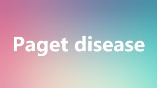 Paget disease - Medical Definition and Pronunciation
