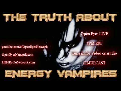 The Truth About Energy Vampires -  How They Work - Pokemon Go CIA Connection? - Open Eyes 07-13-16