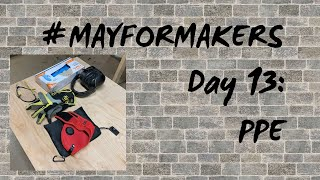 #MAYFORMAKERS Day 13: PPE