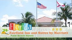 Fairfield Inn and Suites by Marriott Palm Beach - Palm Beach Hotels, Florida