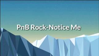 PnB Rock-Notice Me ( Lyrics)