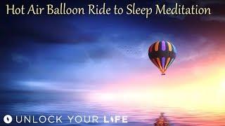 Hot Air Balloon Ride to Deep Sleep Meditation, Release Worries, Anxiety Before Sleep