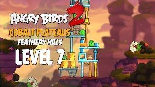 Angry Birds 2 Level 7 Cobalt Plateaus - Feathery Hill 3-Star Walkthrough