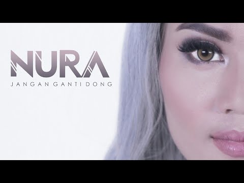 Jangan Ganti Dong - Nura (Official Music Video)